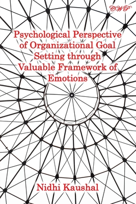 Psychological Perspective of Organizational Goal Setting through Valuable Framework of Emotions (Management) Cover Image