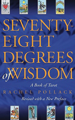 Seventy-Eight Degrees of Wisdom: A Book of Tarot Cover Image
