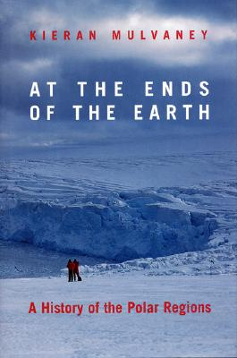 At the Ends of the Earth: A History Of The Polar Regions Cover Image