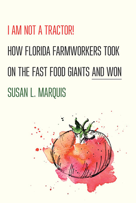 I Am Not a Tractor!: How Florida Farmworkers Took on the Fast Food Giants and Won Cover Image