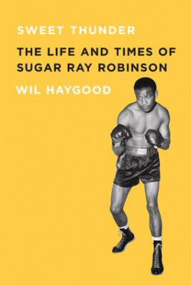 Sweet Thunder: The Life and Times of Sugar Ray Robinson Cover Image
