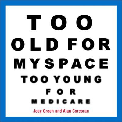 Too Old for Myspace, Too Young for Medicare Cover