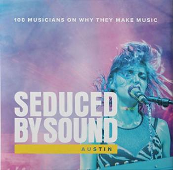 Seduced By Sound Austin: 100 Musicians On Why They Make Music Cover Image