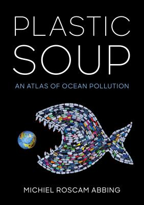 Plastic Soup: An Atlas of Ocean Pollution Cover Image
