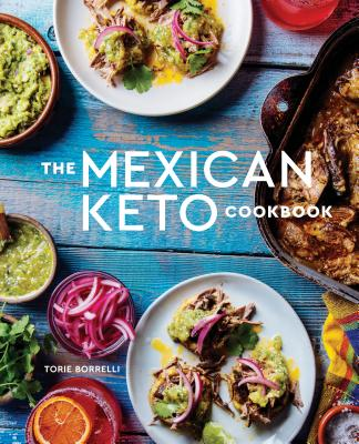 The Mexican Keto Cookbook: Authentic, Big-Flavor Recipes for Health and Longevity Cover Image