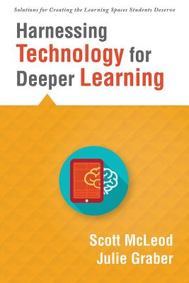 Harnessing Technology for Deeper Learning: (a Quick Guide to Educational Technology Integration and Digital Learning Spaces) (Solutions for Creating the Learning Spaces Students Deserve) Cover Image