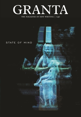 Granta 140: State of Mind (Magazine of New Writing #140) Cover Image