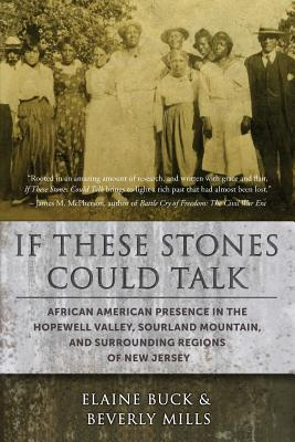 If These Stones Could Talk: African American Presence in the Hopewell Valley, Sourland Mountain and Surrounding Regions of New Jersey Cover Image