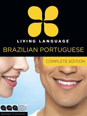 Living Language Brazilian Portuguese, Complete Edition: Beginner Through Advanced Course, Including 3 Coursebooks, 9 Audio CDs, and Free Online Learni Cover Image