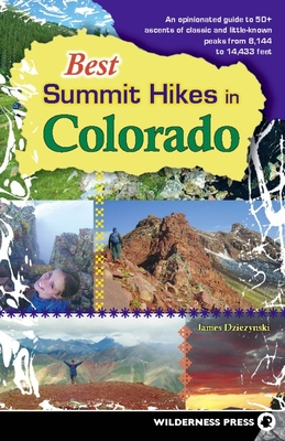 Best Summit Hikes in Colorado: An Opinionated Guide to 50+ Ascents of Classic and Little-Known Peaks from 8,144 to 14,433 feet Cover Image