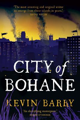 City of Bohane (Hardcover) By Kevin Barry