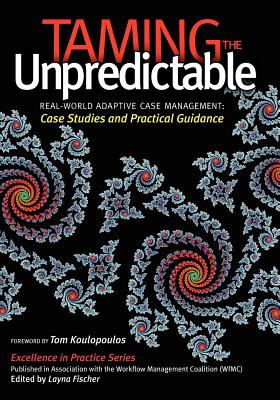 Taming the Unpredictable: Real World Adaptive Case Management: Case Studies and Practical Guidance Cover Image