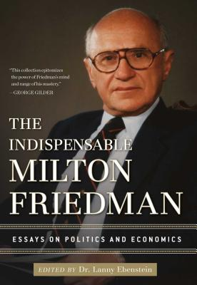 The Indispensable Milton Friedman: Essays on Politics and Economics Cover Image