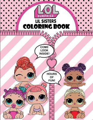 L.O.L. Surprise Lil Sisters! Coloring Book: Over 100 Jumbo Coloring Pages That Are Perfect for Beginners: For Girls, Boys, and Anyone Who Loves L.O.L. Cover Image