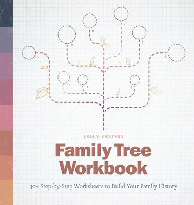 Family Tree Workbook: 30+ Step-By-Step Worksheets to Build Your Family History Cover Image