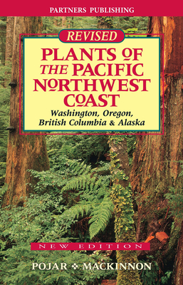 Plants of the Pacific Northwest Coast: Washington, Oregon, British Columbia and Alaska Cover Image