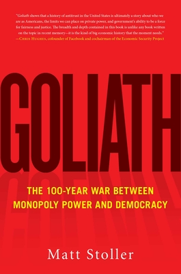 Goliath: The 100-Year War Between Monopoly Power and Democracy Cover Image