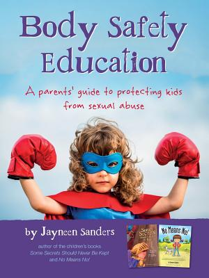 Body Safety Education: A parents' guide to protecting kids from sexual abuse Cover Image