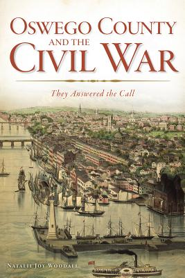 Oswego County and the Civil War:: They Answered the Call Cover Image