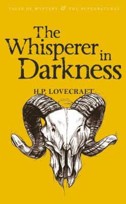 The Whisperer in Darkness: Collected Stories Volume One (Tales of Mystery & the Supernatural) Cover Image