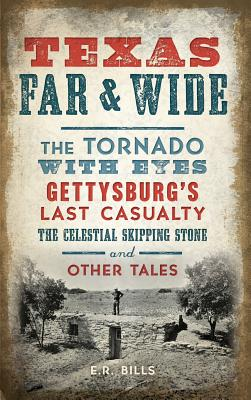 Texas Far and Wide: The Tornado with Eyes, Gettysburg's Last Casualty, the Celestial Skipping Stone and Other Tales Cover Image