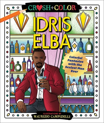 Crush and Color: Idris Elba: Colorful Fantasies with the Sexiest Man Ever Cover Image