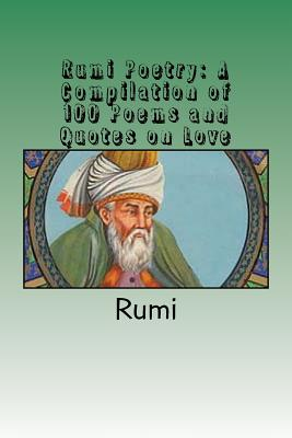 Rumi Poetry: A Compilation of 100 Poems and Quotes on Love Cover Image