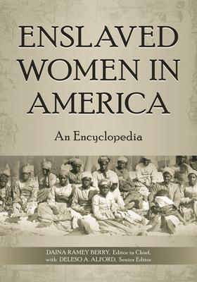 Enslaved Women in America: An Encyclopedia Cover Image