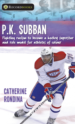 P.K. Subban: Fighting Racism to Become a Hockey Superstar and Role Model for Athletes of Colour (Lorimer Recordbooks) Cover Image