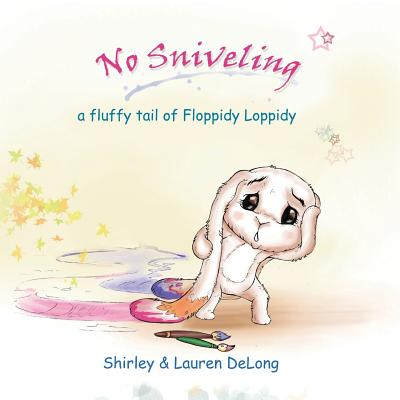 No Sniveling: a fluffy tail of Floppidy Loppidy Cover Image