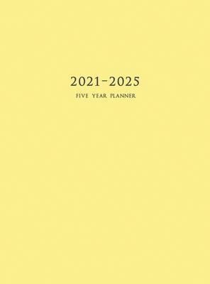 2021-2025 Five Year Planner: 60-Month Schedule Organizer 8.5 x 11 with Yellow Cover (Hardcover) Cover Image