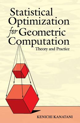 Statistical Optimization for Geometric Computation: Theory and Practice (Dover Books on Mathematics) Cover Image