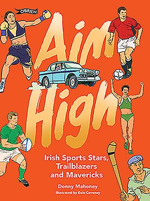 Aim High: Irish Sports Stars, Trailblazers and Mavericks Cover Image