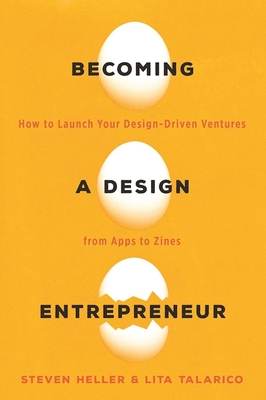 Becoming a Design Entrepreneur: How to Launch Your Design-Driven Ventures from Apps to Zines Cover Image