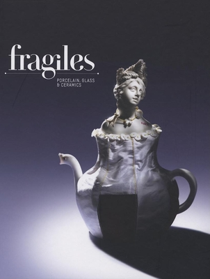 Fragiles: Porcelain, Glass and Ceramics Cover Image