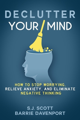 Declutter Your Mind: How to Stop Worrying, Relieve Anxiety, and Eliminate Negative Thinking Cover Image