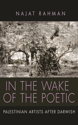 In the Wake of the Poetic: Palestinian Artists After Darwish (Contemporary Issues in the Middle East) Cover Image