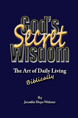 God's Secret Wisdom: The Art of Daily Living, Biblically Cover Image