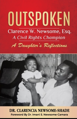 Outspoken: Clarence W. Newsome, Esq. A Civil Rights Champion: A Daughter's Reflections Cover Image