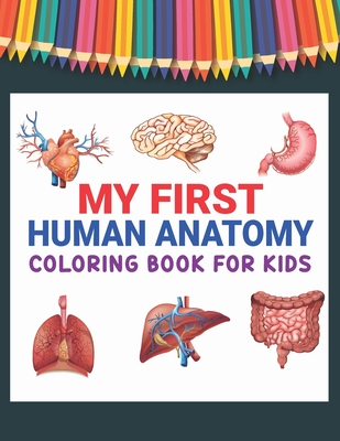 My First Human Anatomy Coloring Book for Kids: Kids Medical Activity Book Fun and Educational Way to Learn About Human Anatomy Physiology Coloring Act Cover Image