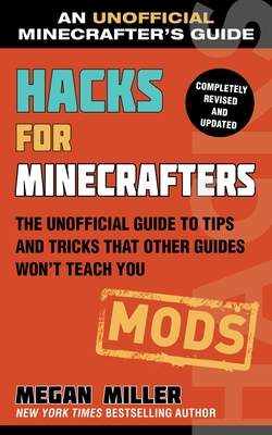 Hacks for Minecrafters: Mods: The Unofficial Guide to Tips and Tricks That Other Guides Won't Teach You Cover Image