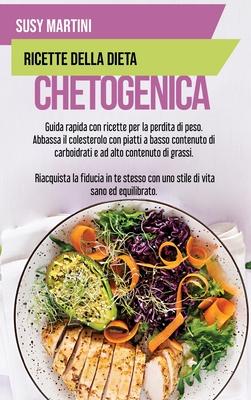 Ricette della Dieta Chetogenica: Guida rapida con ricette per la perdita di peso. Abbassa il colesterolo con piatti a basso contenuto di carboidrati e Cover Image