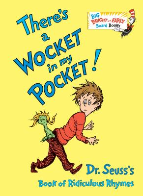 There's a Wocket in my Pocket: Dr. Seuss's Book of Ridiculous Rhymes (Big Bright & Early Board Book) Cover Image