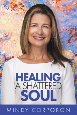 Healing a Shattered Soul: My Faithful Journey of Courageous Kindness after the Trauma and Grief of Domestic Terrorism Cover Image