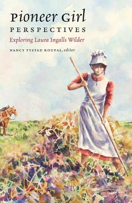 Pioneer Girl Perspectives: Exploring Laura Ingalls Wilder Cover Image