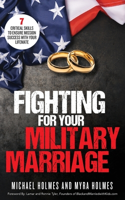 Fighting for Your Military Marriage: 7 Critical Skills to Ensure Mission Success with Your Lifemate Cover Image