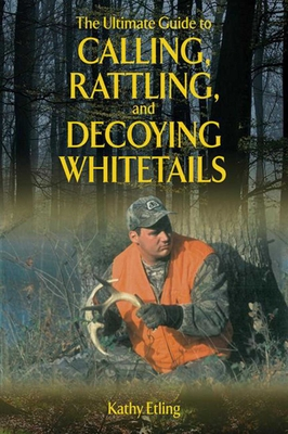 Cover for The Ultimate Guide to Calling, Rattling, and Decoying Whitetails (Ultimate Guides)