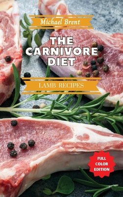 Carnivore Diet Cookbook - Lamb Recipes: How to Get Lean, Build Muscles and Boost Strength Safely with the Meat Based Diet Cover Image