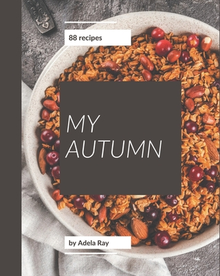 My 88 Autumn Recipes: Everything You Need in One Autumn Cookbook! Cover Image