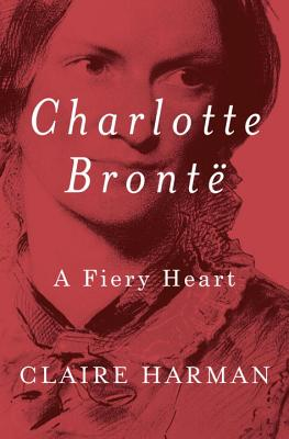 Charlotte Brontë: A Fiery Heart Cover Image